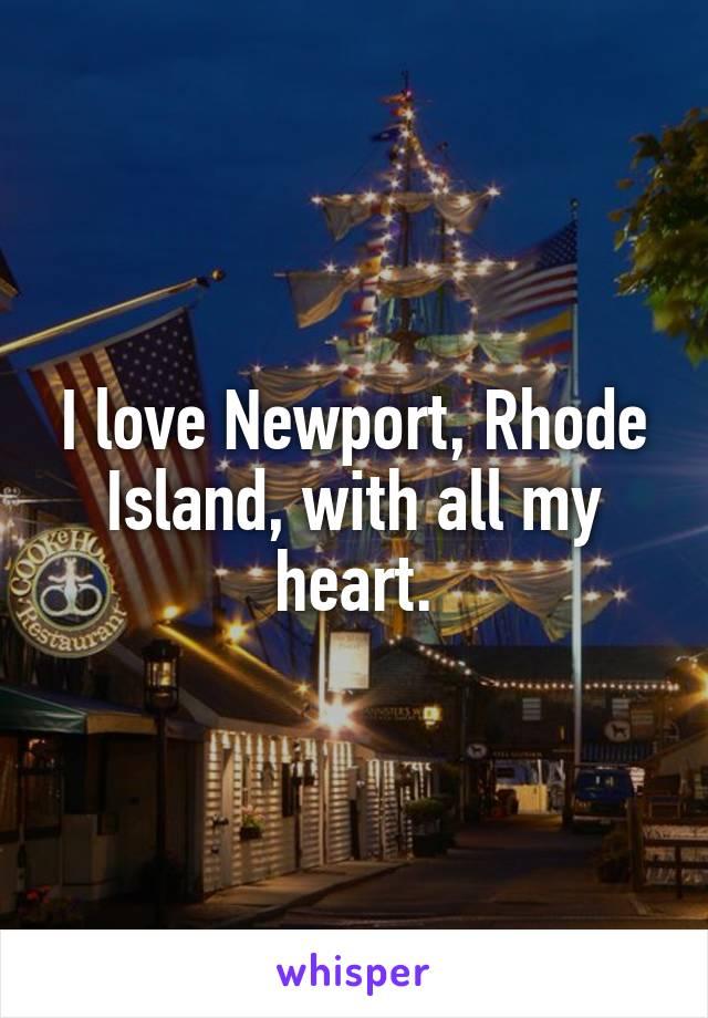 I love Newport, Rhode Island, with all my heart.