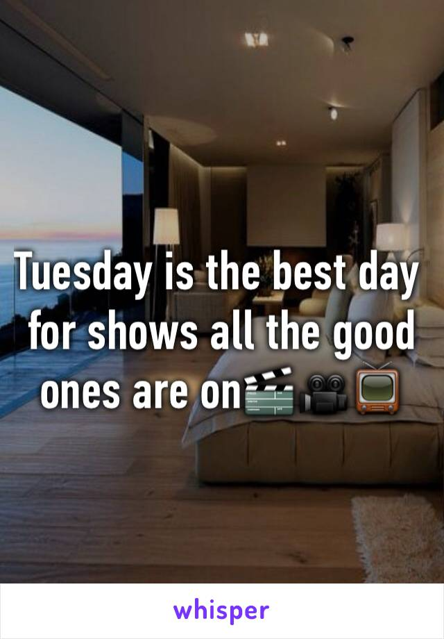Tuesday is the best day for shows all the good ones are on🎬🎥📺