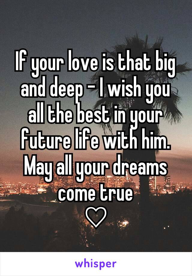 if your love is that big and deep i wish you all the best in your