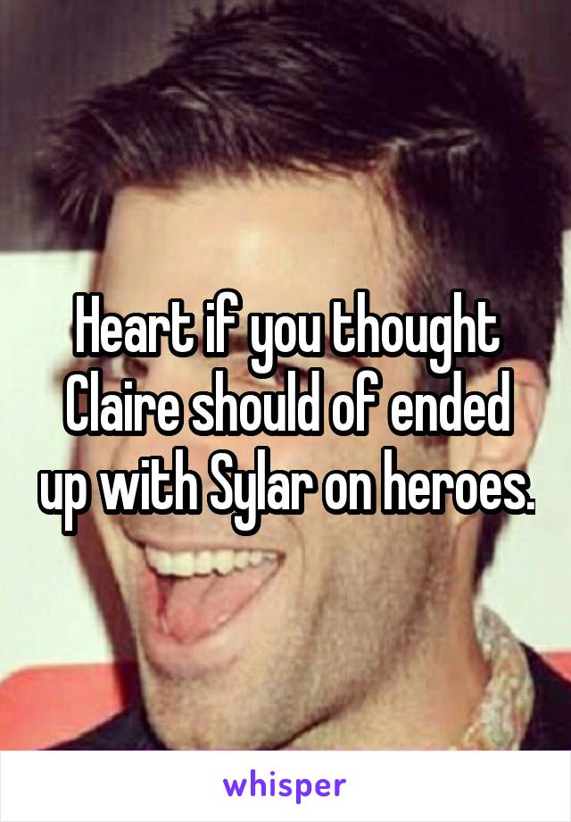 Heart if you thought Claire should of ended up with Sylar on heroes.