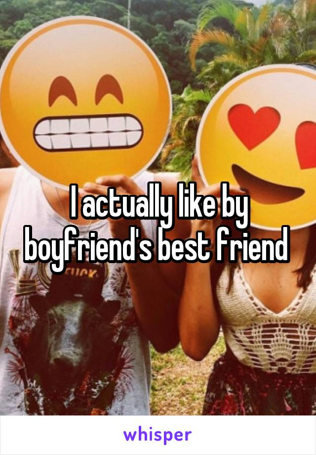 I actually like by boyfriend's best friend