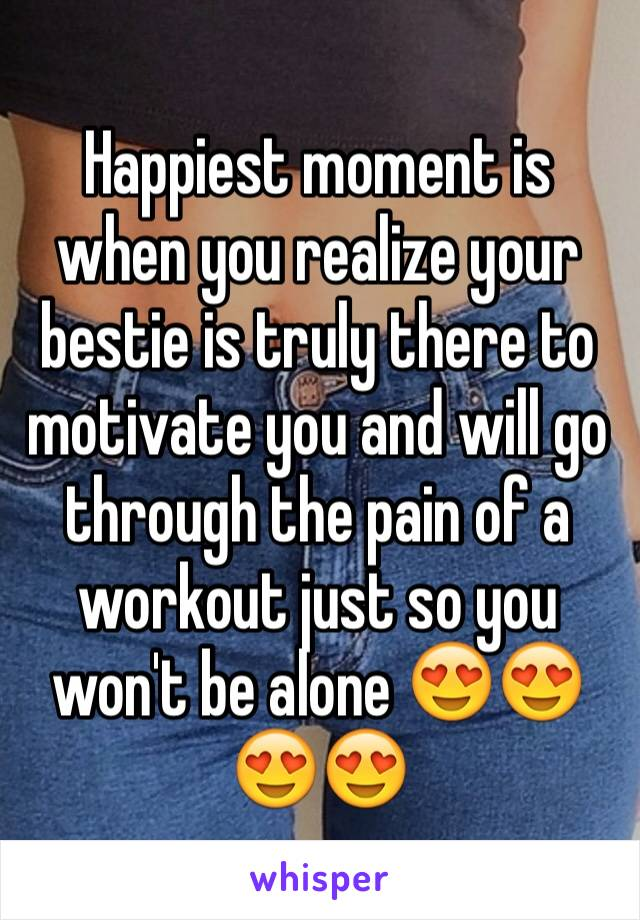 Happiest moment is when you realize your bestie is truly there to motivate you and will go through the pain of a workout just so you won't be alone 😍😍😍😍