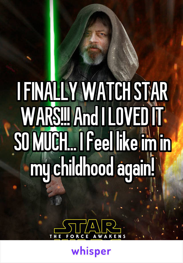 I FINALLY WATCH STAR WARS!!! And I LOVED IT SO MUCH... I feel like im in my childhood again!
