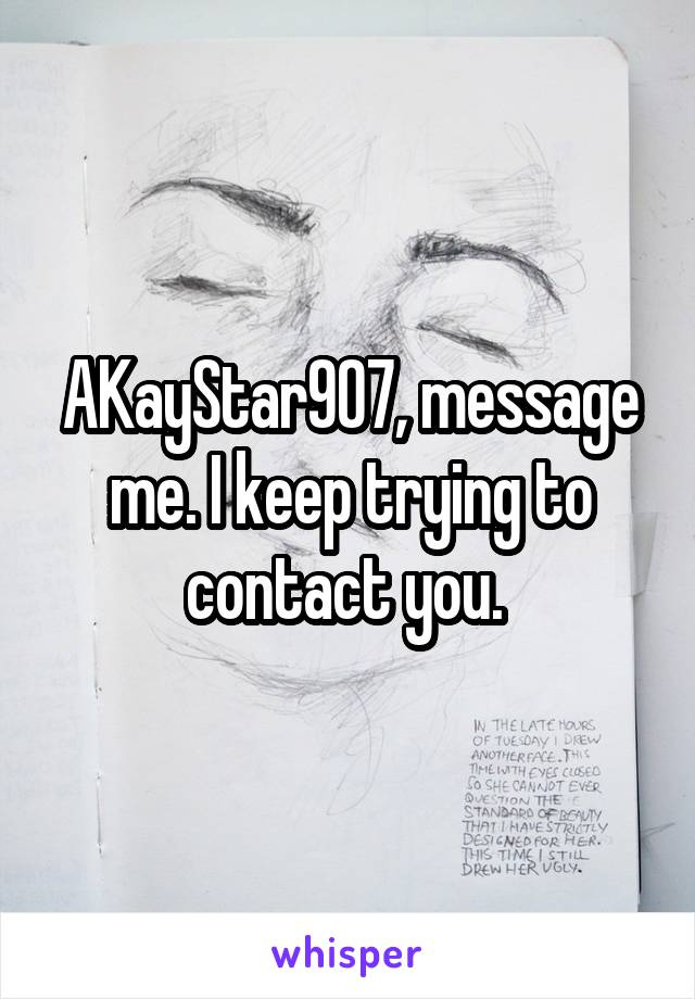 AKayStar907, message me. I keep trying to contact you.
