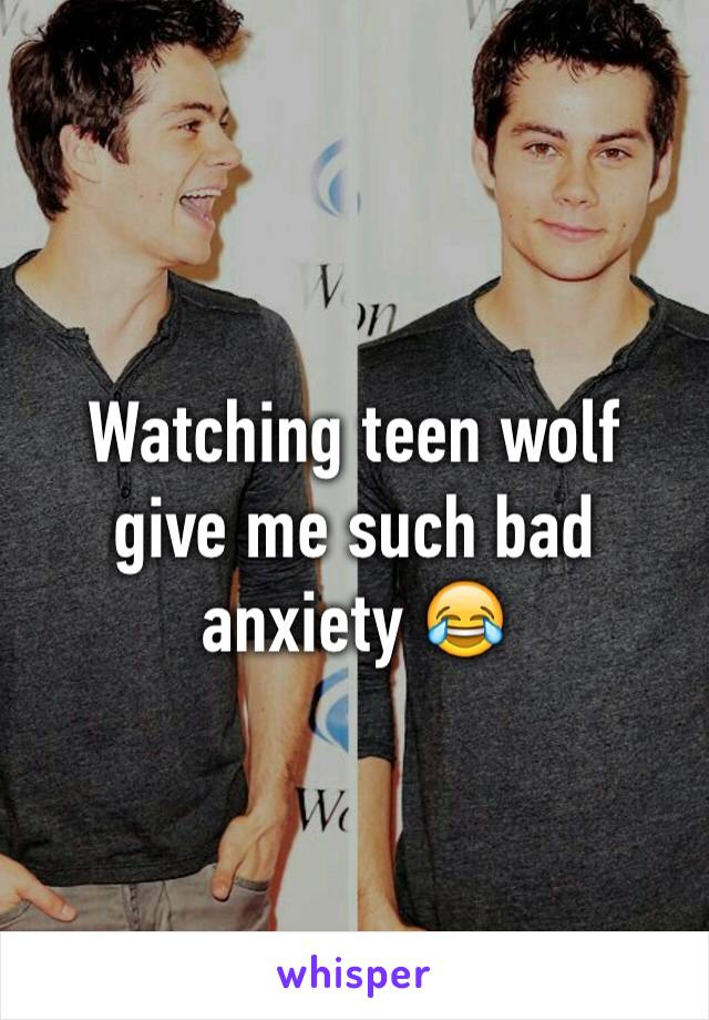 Watching teen wolf give me such bad anxiety 😂
