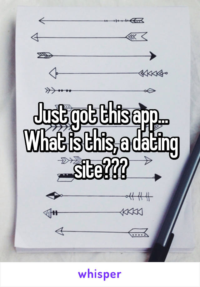 Just got this app... What is this, a dating site???