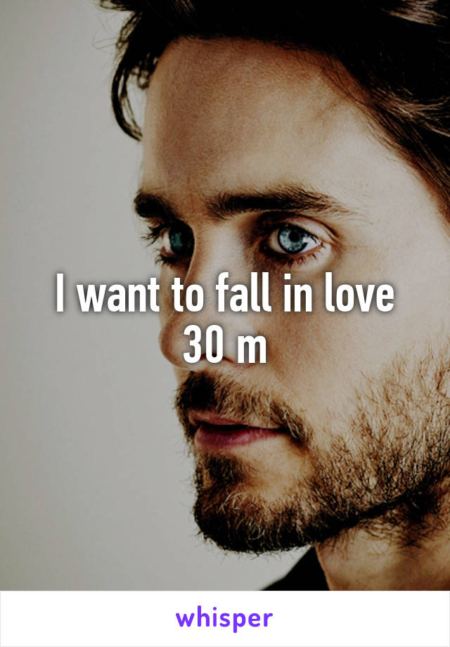 I want to fall in love 30 m