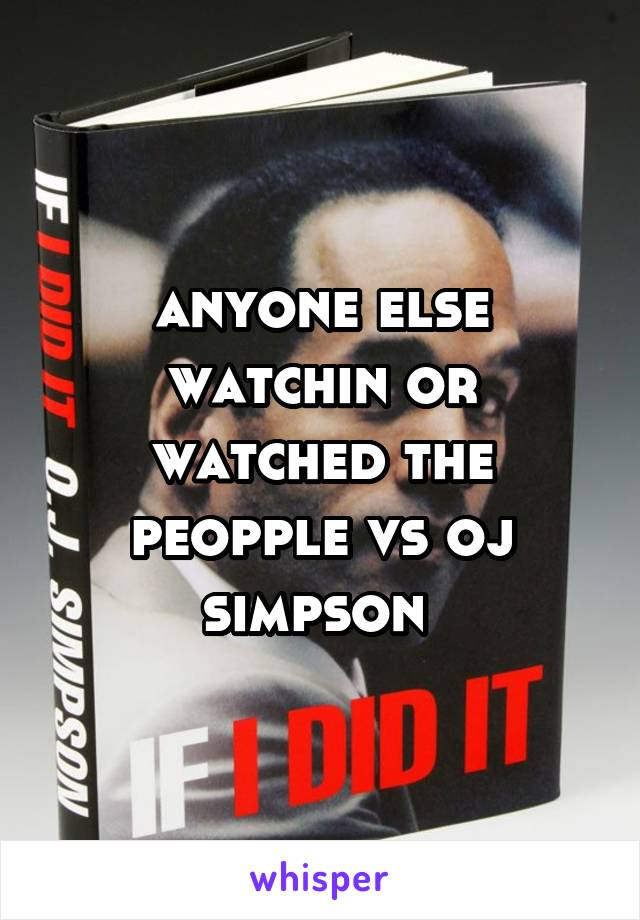 anyone else watchin or watched the peopple vs oj simpson