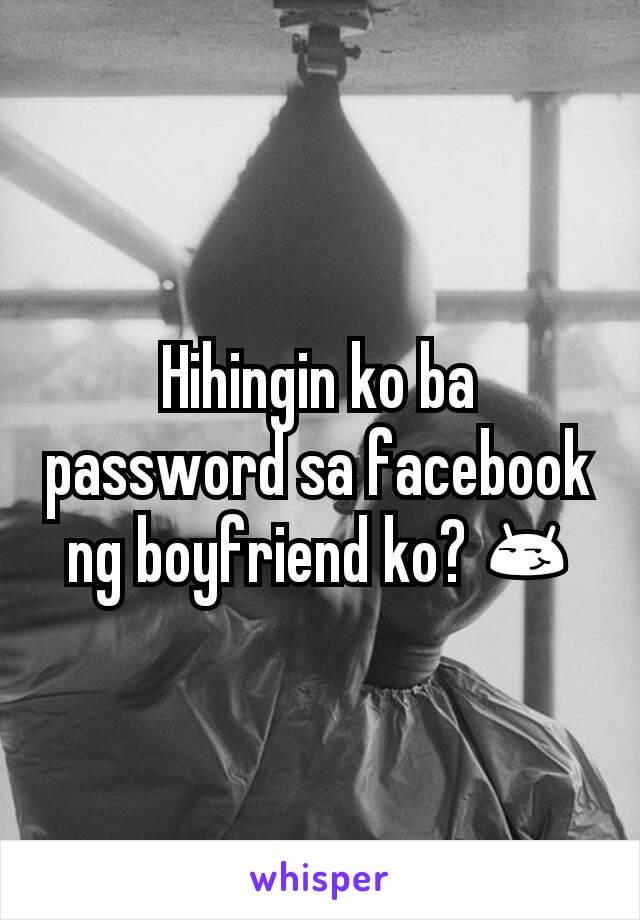 Hihingin ko ba password sa facebook ng boyfriend ko? 😏