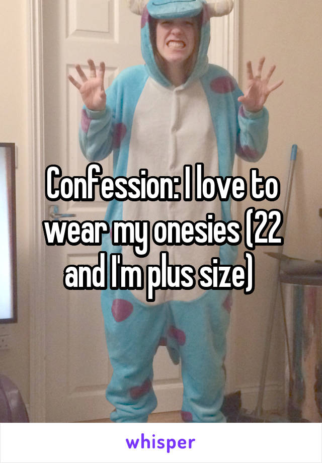 Confession: I love to wear my onesies (22 and I'm plus size)