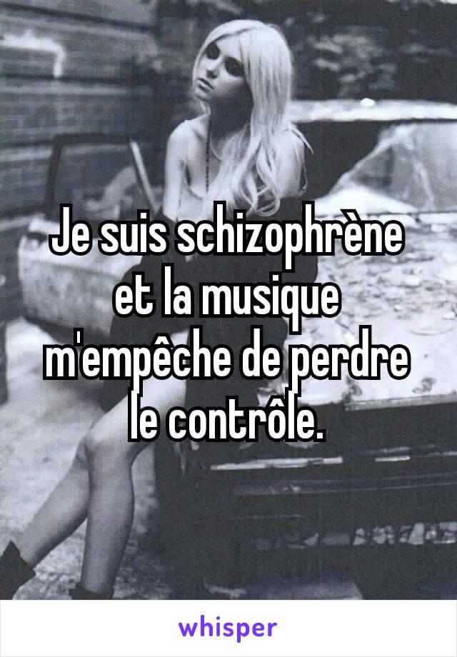 Je suis schizophrène et la musique m'empêche de perdre le contrôle.