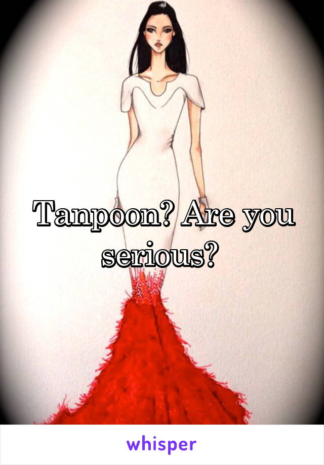 Tanpoon? Are you serious?