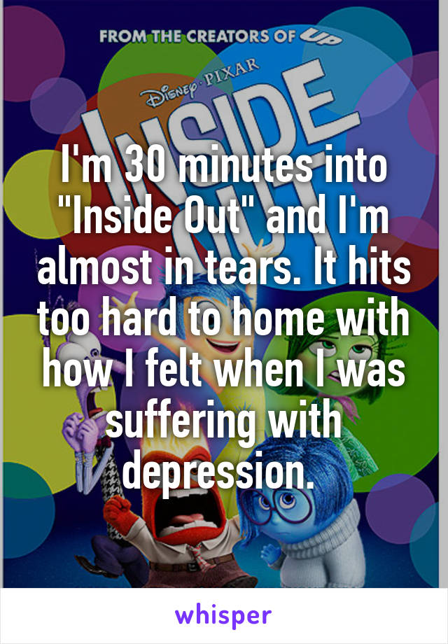 """I'm 30 minutes into """"Inside Out"""" and I'm almost in tears. It hits too hard to home with how I felt when I was suffering with depression."""