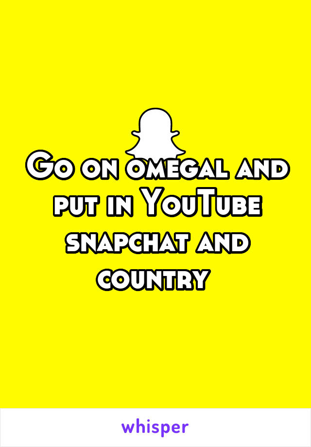 Go on omegal and put in YouTube snapchat and country