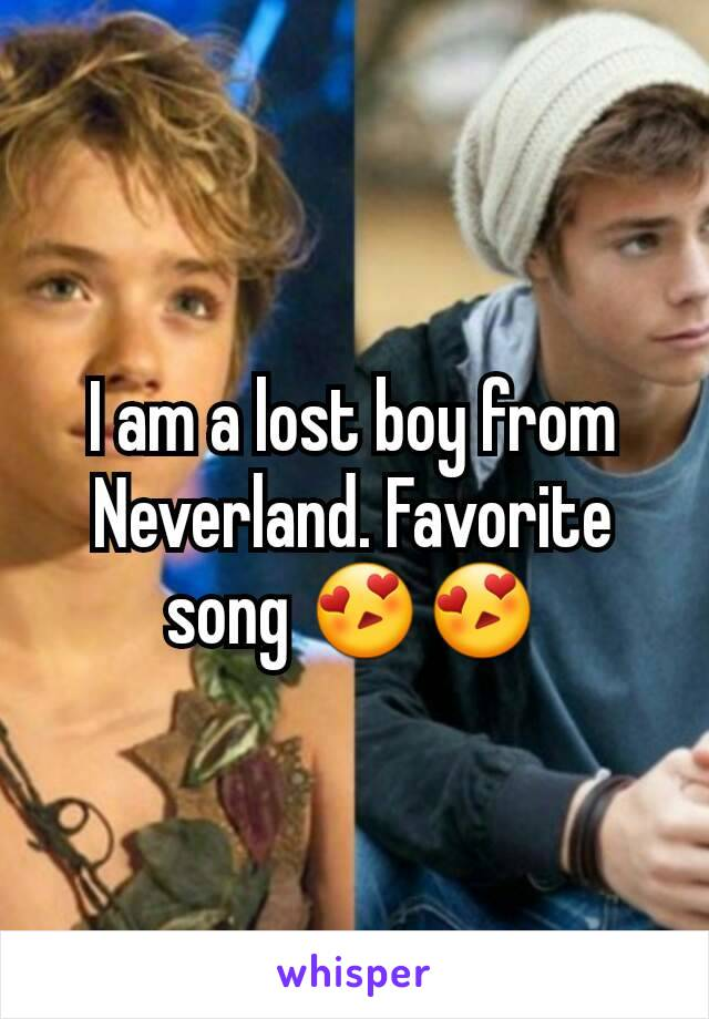 I am a lost boy from Neverland. Favorite song 😍😍