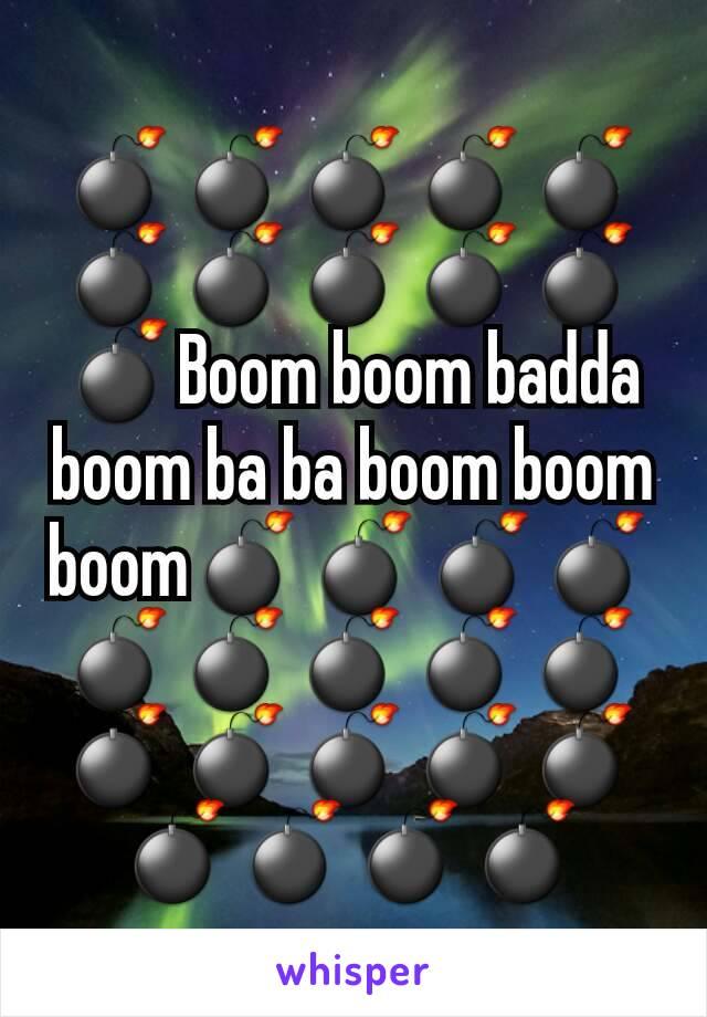 💣💣💣💣💣💣💣💣💣💣💣Boom boom badda  boom ba ba boom boom boom💣💣💣💣💣💣💣💣💣💣💣💣💣💣💣💣💣💣