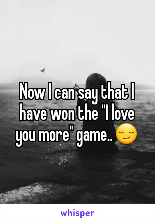 """Now I can say that I have won the """"I love you more"""" game..😏"""