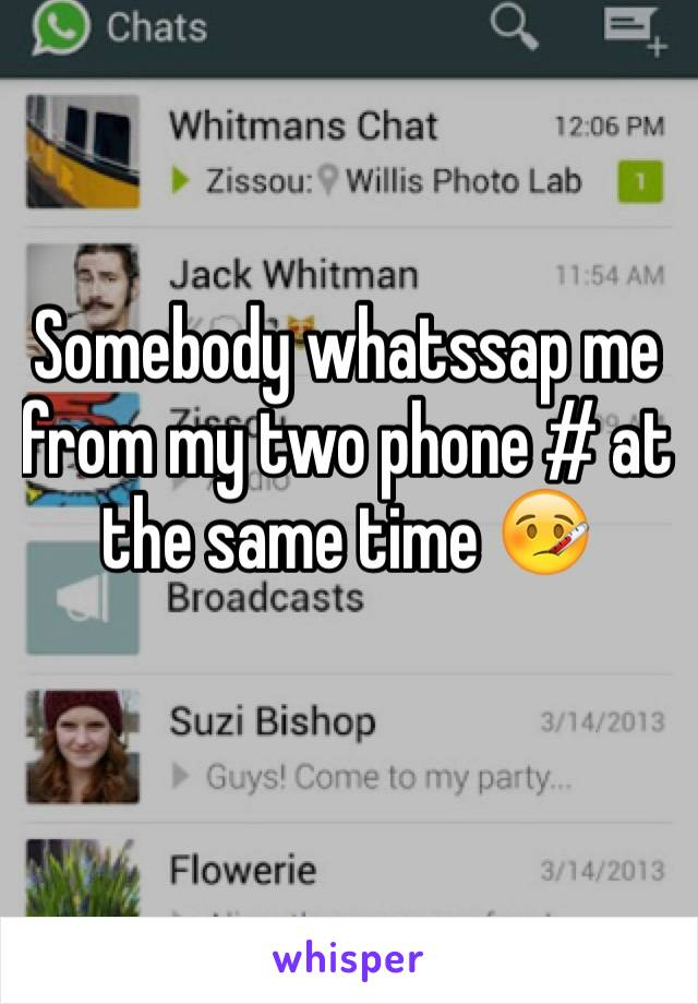 Somebody whatssap me from my two phone # at the same time 🤒