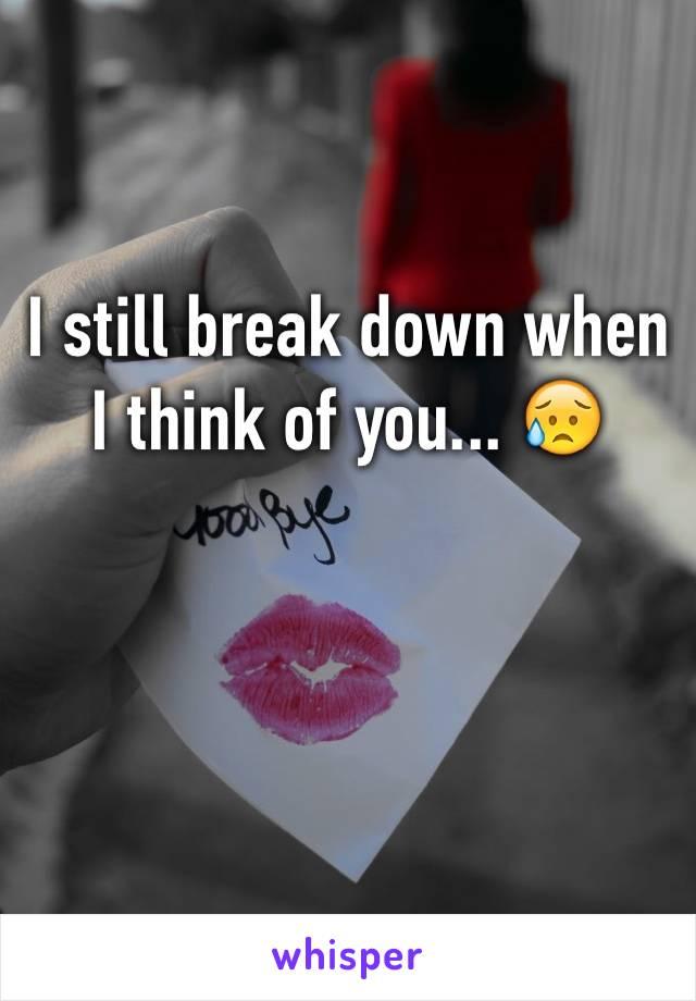 I still break down when I think of you... 😥