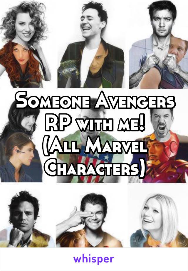 Someone Avengers RP with me! (All Marvel Characters)
