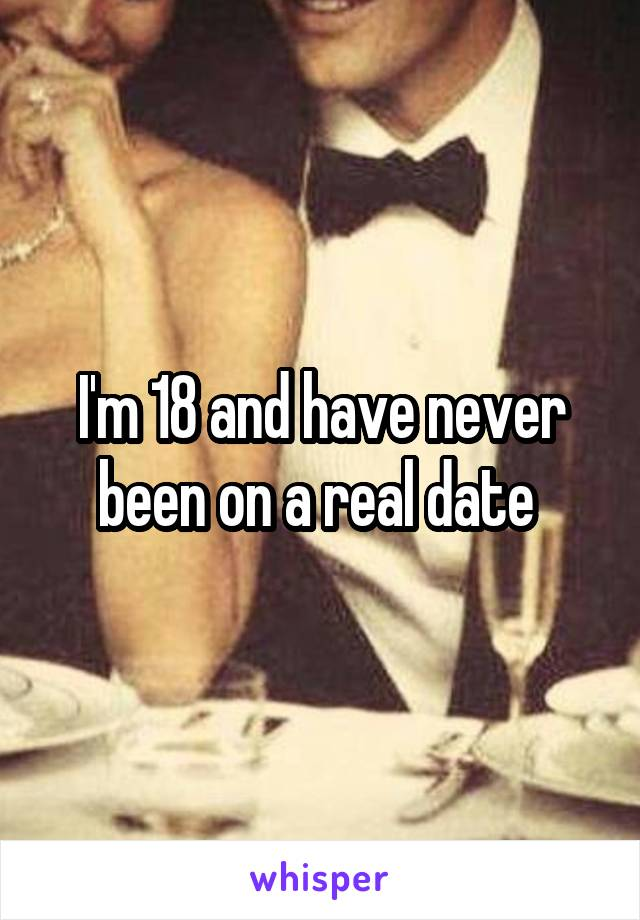 I'm 18 and have never been on a real date