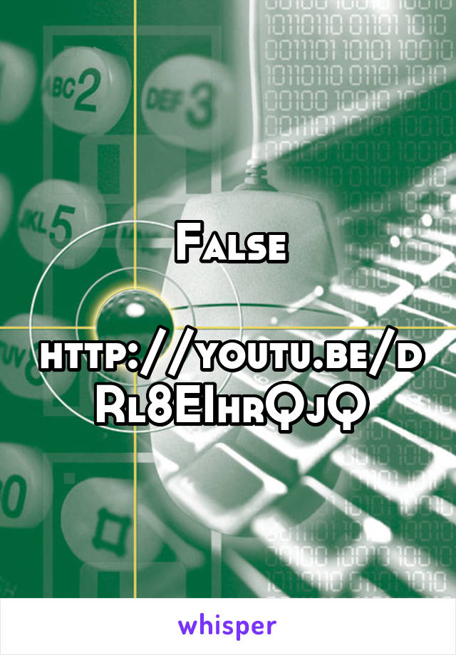 False  http://youtu.be/dRl8EIhrQjQ