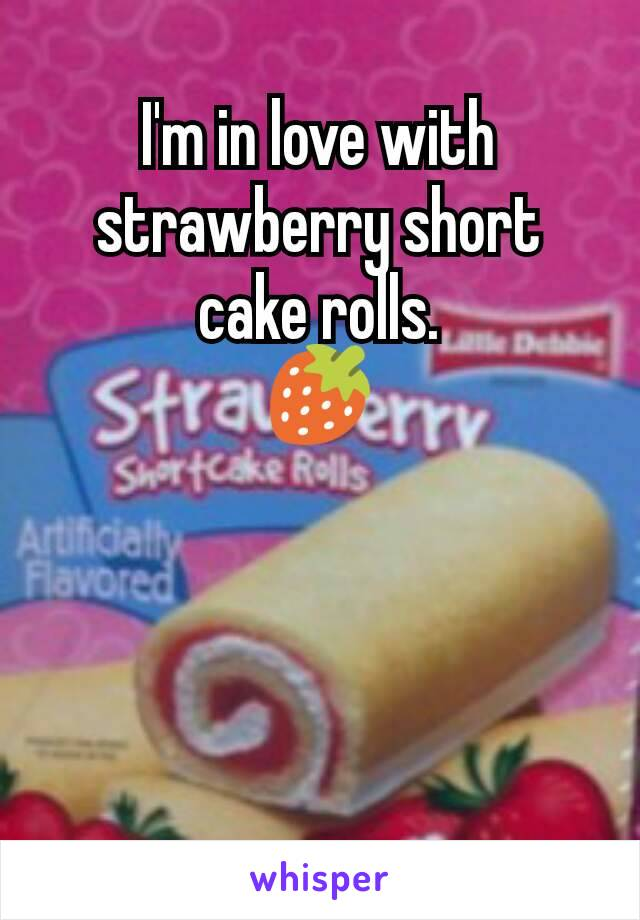 I'm in love with strawberry short cake rolls. 🍓