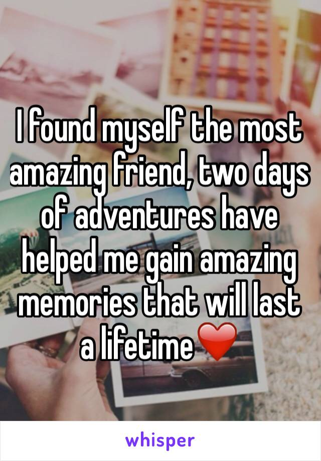 I found myself the most amazing friend, two days of adventures have helped me gain amazing memories that will last a lifetime❤️