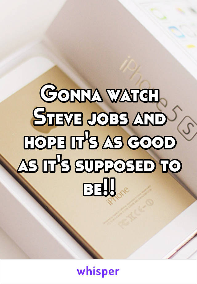 Gonna watch Steve jobs and hope it's as good as it's supposed to be!!