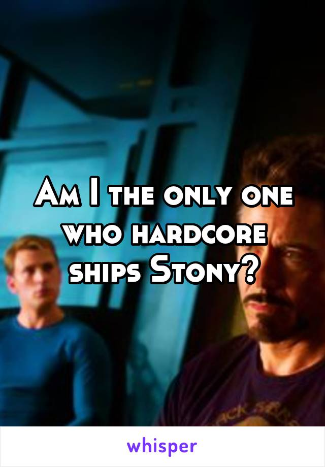 Am I the only one who hardcore ships Stony?