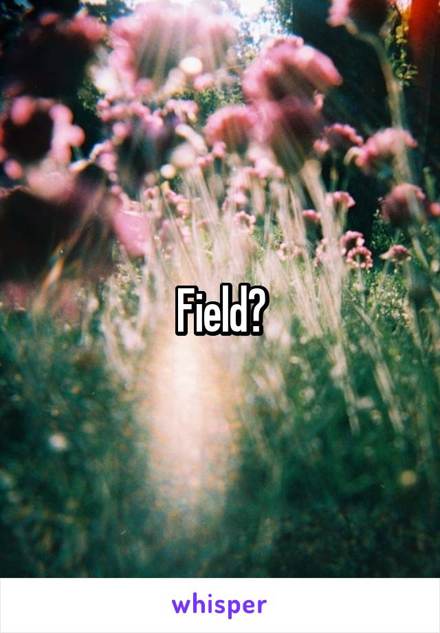 Field?