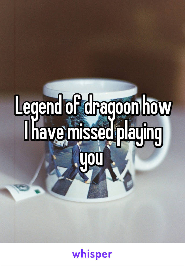 Legend of dragoon how I have missed playing you