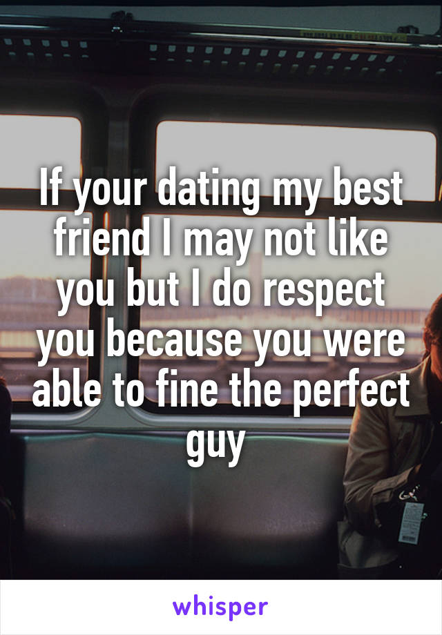 If your dating my best friend
