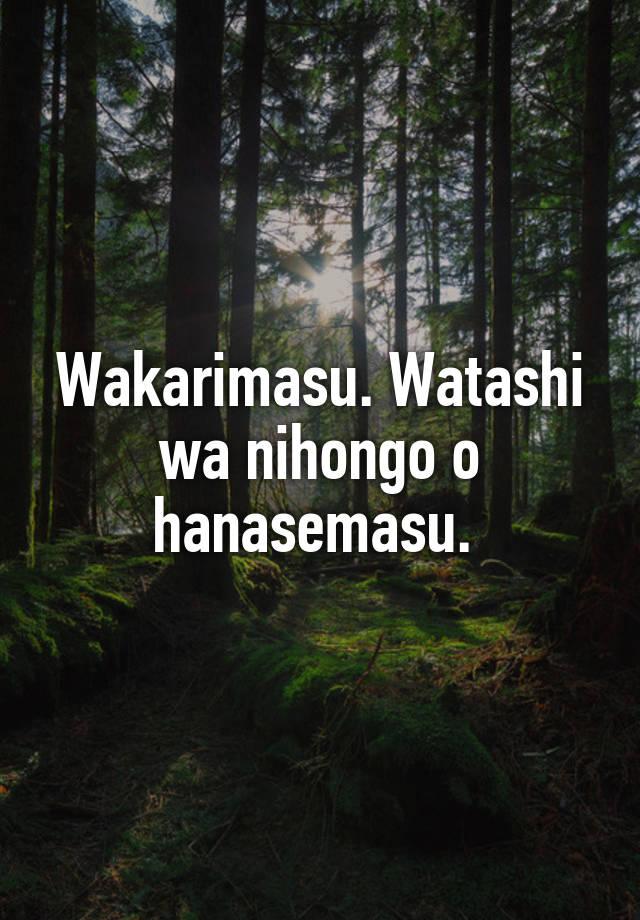 Wakarimasu Watashi Wa Nihongo O Hanasemasu