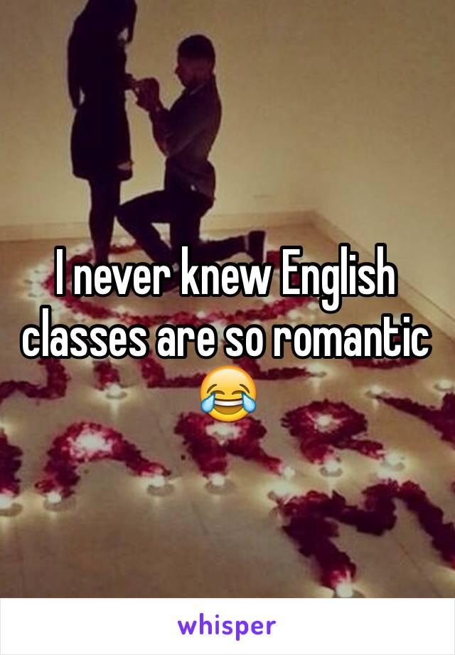 I never knew English classes are so romantic 😂