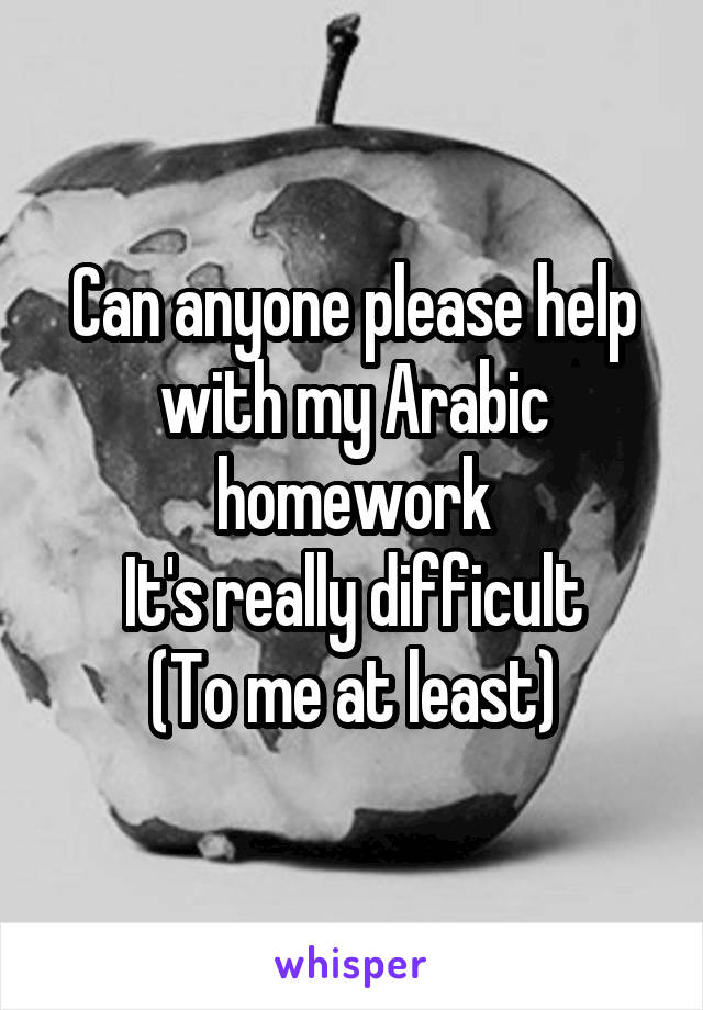 Can anyone please help with my Arabic homework It's really difficult (To me at least)