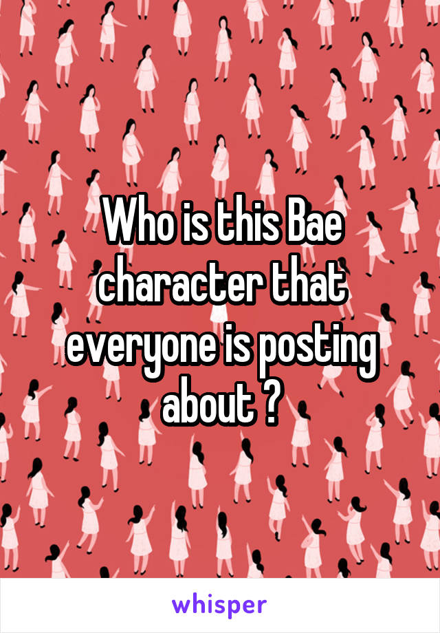 Who is this Bae character that everyone is posting about ?