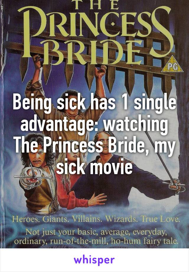 Being sick has 1 single advantage: watching The Princess Bride, my sick movie