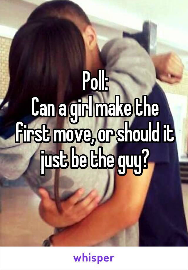 Poll: Can a girl make the first move, or should it just be the guy?