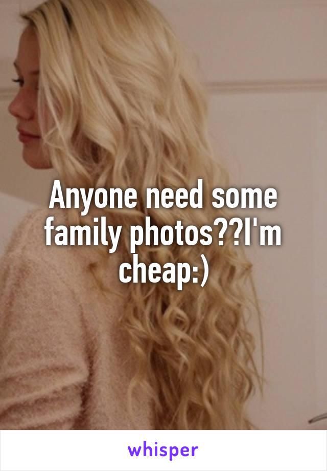 Anyone need some family photos??I'm cheap:)