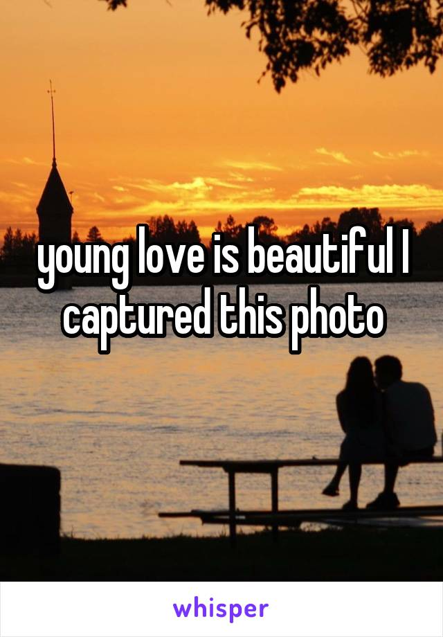 young love is beautiful I captured this photo