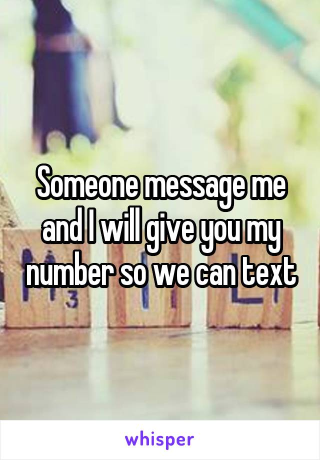 Someone message me and I will give you my number so we can text
