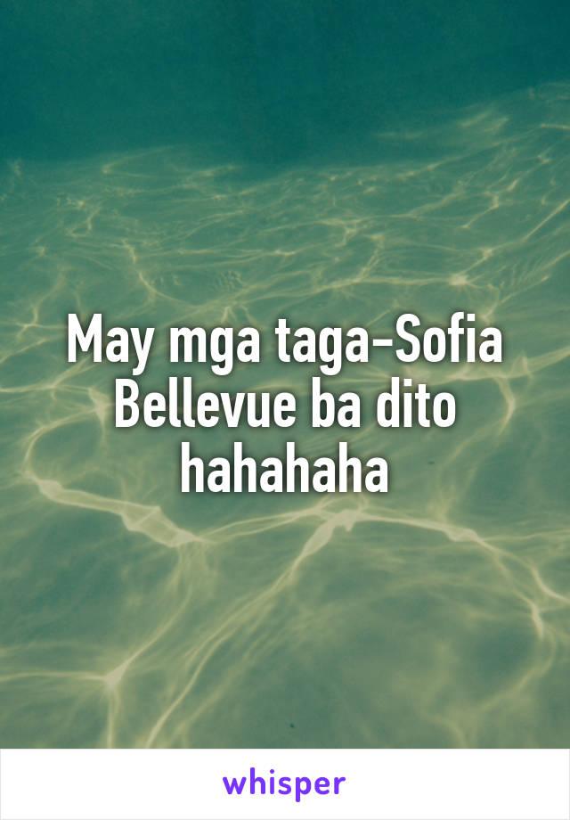 May mga taga-Sofia Bellevue ba dito hahahaha