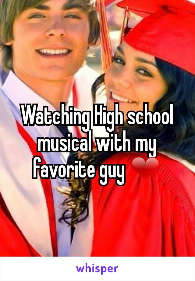 Watching High school musical with my favorite guy ❤