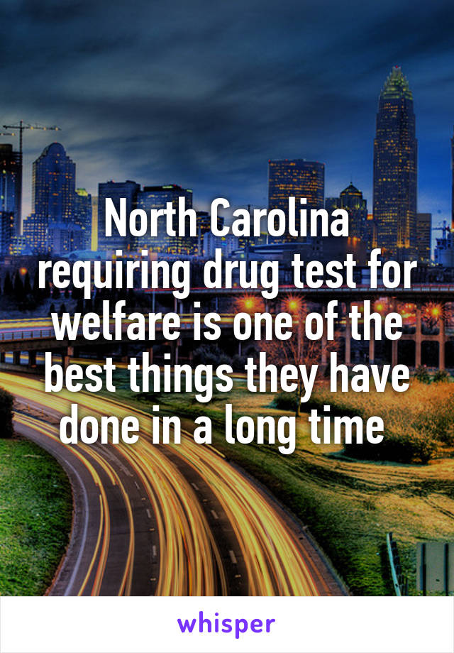 North Carolina requiring drug test for welfare is one of the best things they have done in a long time