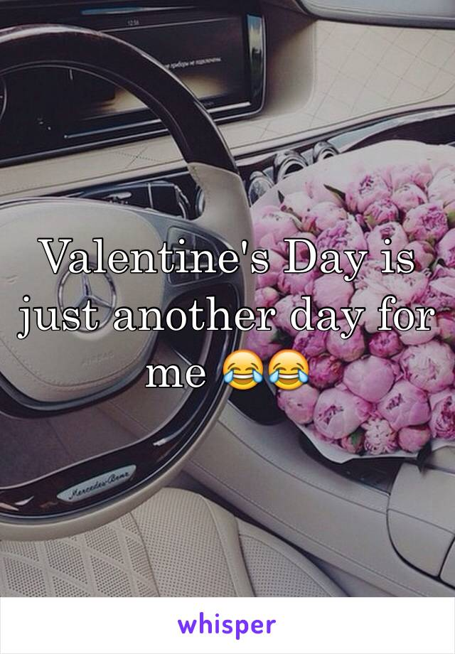 Valentine's Day is just another day for me 😂😂