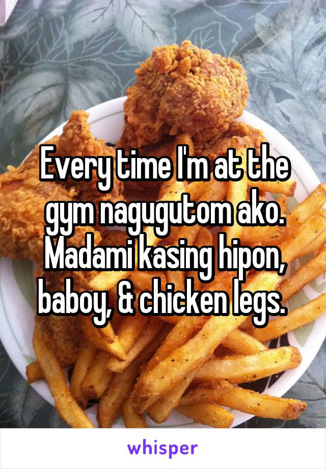 Every time I'm at the gym nagugutom ako. Madami kasing hipon, baboy, & chicken legs.