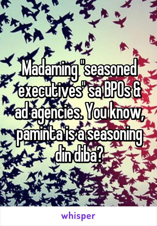 """Madaming """"seasoned executives"""" sa BPOs & ad agencies. You know, paminta is a seasoning din diba?"""