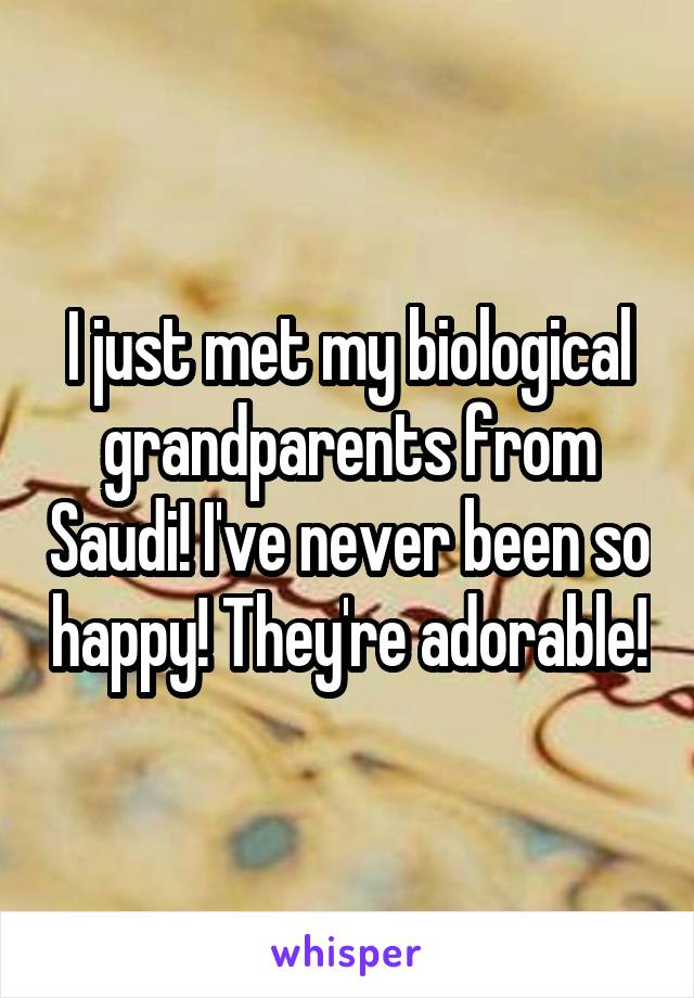 I just met my biological grandparents from Saudi! I've never been so happy! They're adorable!