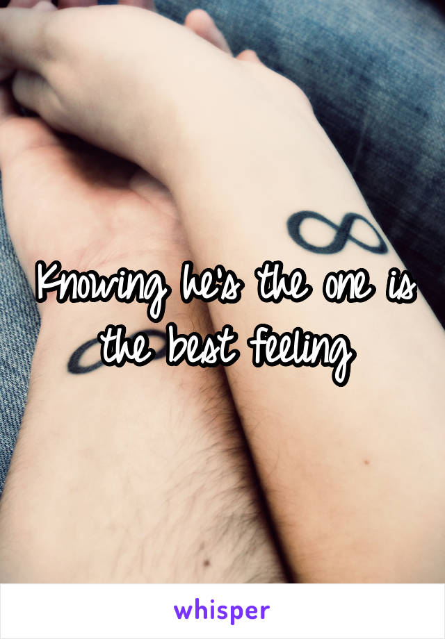 Knowing he's the one is the best feeling
